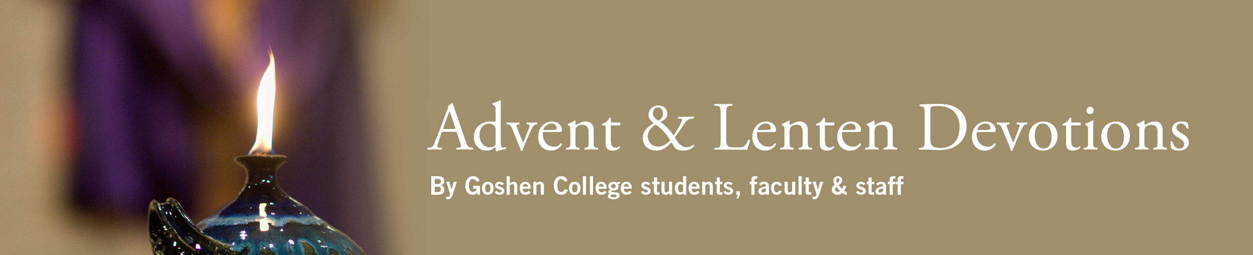 Advent & Lenten Devotions By Goshen College students, faculty & staff