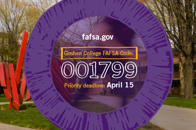 Goshen College's FAFSA code, 001799 and priority deadline April 11