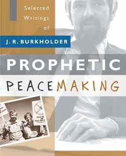New book offers Burkholder's essays on 'prophetic peacemaking'