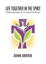 Institute for the Study of Global Anabaptism publishes first book, John Driver's 'Life Together in the Spirit'