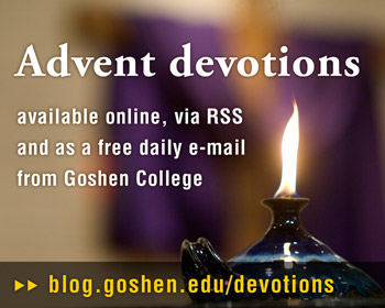 Online Advent devotions with Goshen College student and faculty voices begin Nov. 21 at blog.goshen.edu/devotions