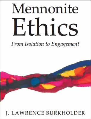Book cover 'Mennonite Ethics From Isolation to Engagement J. Lawrence Burkholder'