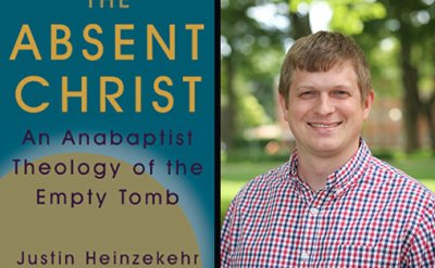 Justin Heinzekehr headshot next to book cover. 'The Absent Christ An Anabaptist Theology of the Empty Tomb Justin Heinzekehr C. Henry Smith Series, Volume 12'
